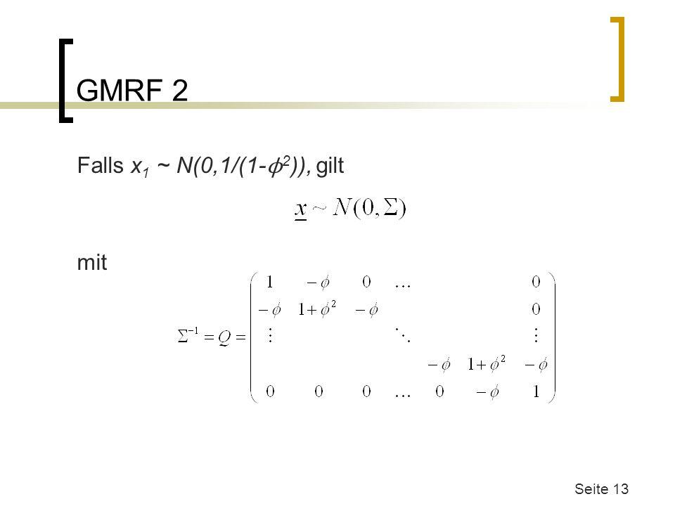 GMRF 2 Falls x 1 ~ N(0,1/(1- ϕ 2 )), gilt mit Seite 13