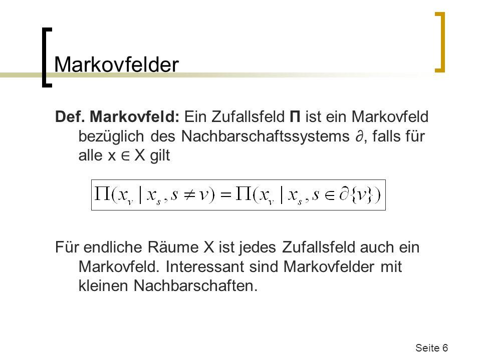 Markovfelder Def. Markovfeld: Ein Zufallsfeld Π ist ein Markovfeld bezüglich des Nachbarschaftssystems, falls für alle x X gilt Für endliche Räume X i