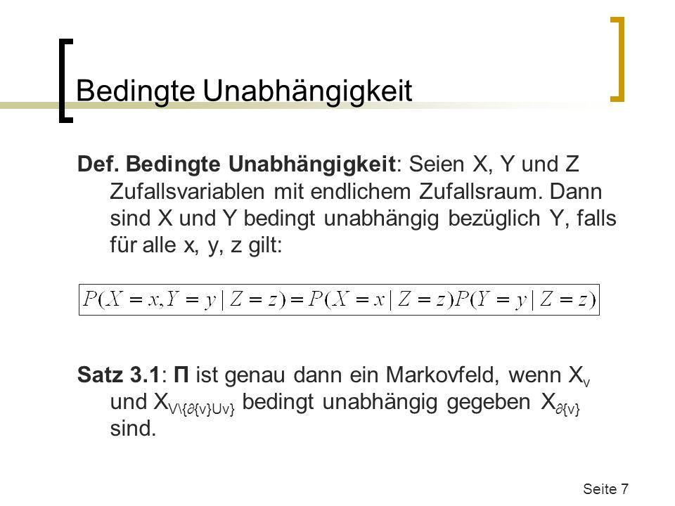 Bedingte Unabhängigkeit Def. Bedingte Unabhängigkeit: Seien X, Y und Z Zufallsvariablen mit endlichem Zufallsraum. Dann sind X und Y bedingt unabhängi