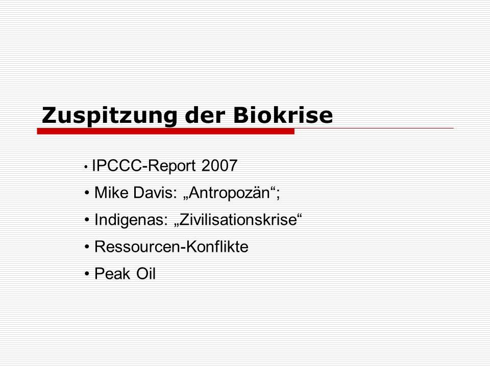 Zuspitzung der Biokrise IPCCC-Report 2007 Mike Davis: Antropozän; Indigenas: Zivilisationskrise Ressourcen-Konflikte Peak Oil
