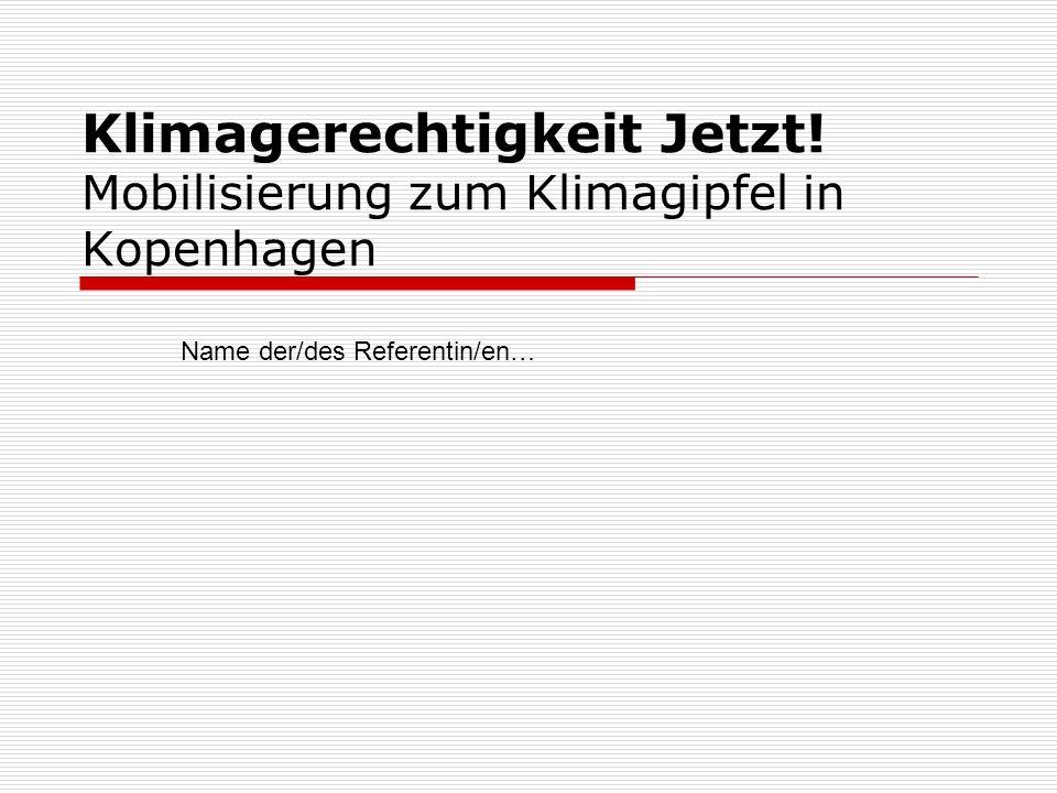 Klimagerechtigkeit Jetzt! Mobilisierung zum Klimagipfel in Kopenhagen Name der/des Referentin/en…