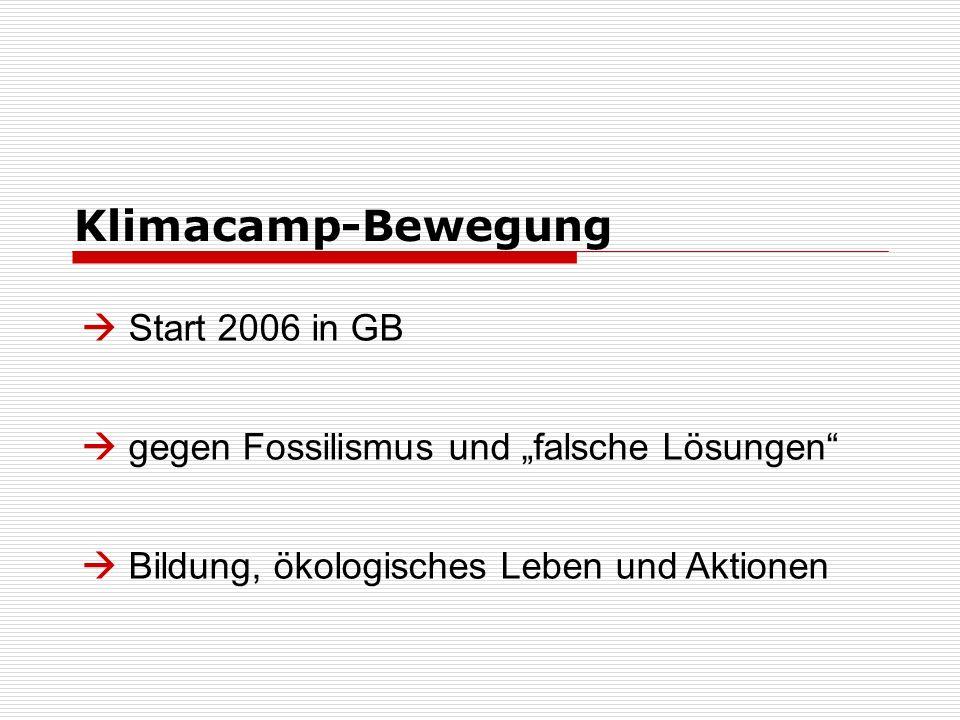 Klimacamp-Bewegung Start 2006 in GB gegen Fossilismus und falsche Lösungen Bildung, ökologisches Leben und Aktionen