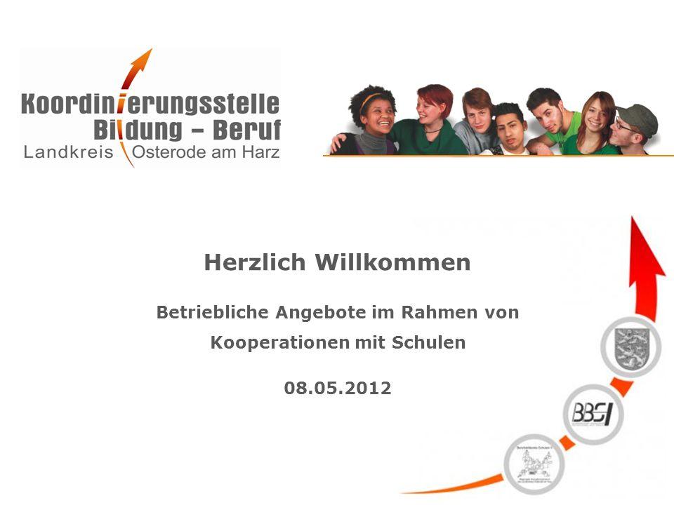 Herzlich Willkommen Betriebliche Angebote im Rahmen von Kooperationen mit Schulen 08.05.2012
