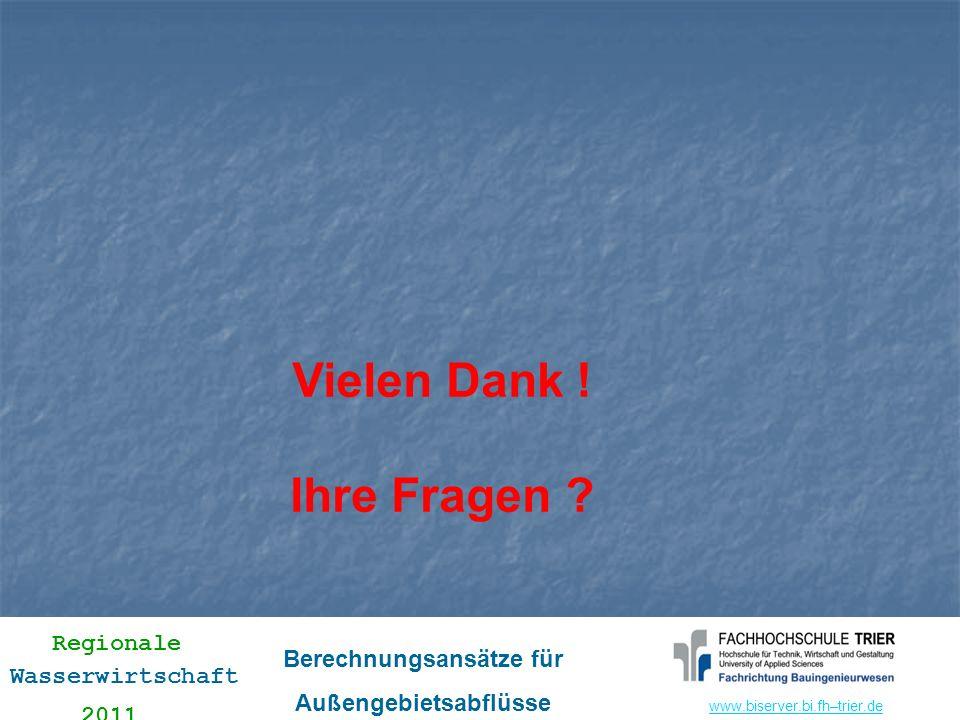 www.biserver.bi.fhwww.biserver.bi.fh–trier.de Regionale Wasserwirtschaft 2011 Berechnungsansätze für Außengebietsabflüsse Vielen Dank ! Ihre Fragen ?