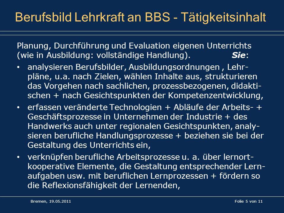 Folie 5 von 11 Berufsbild Lehrkraft an BBS - Tätigkeitsinhalt Planung, Durchführung und Evaluation eigenen Unterrichts (wie in Ausbildung: vollständig