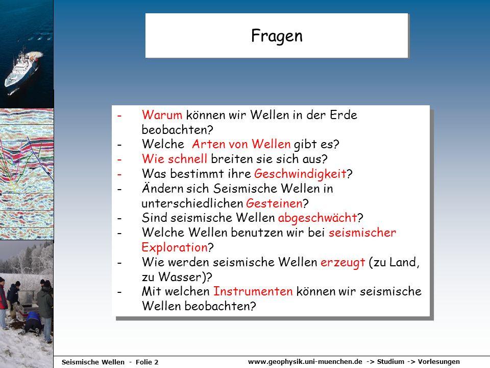 www.geophysik.uni-muenchen.de -> Studium -> Vorlesungen Seismische Wellen - Folie 2 Fragen -Warum können wir Wellen in der Erde beobachten? -Welche Ar