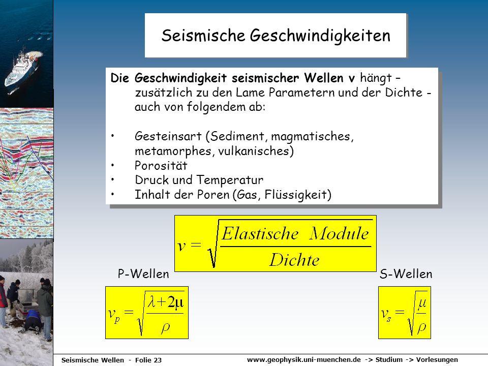 www.geophysik.uni-muenchen.de -> Studium -> Vorlesungen Seismische Wellen - Folie 23 Seismische Geschwindigkeiten Die Geschwindigkeit seismischer Well