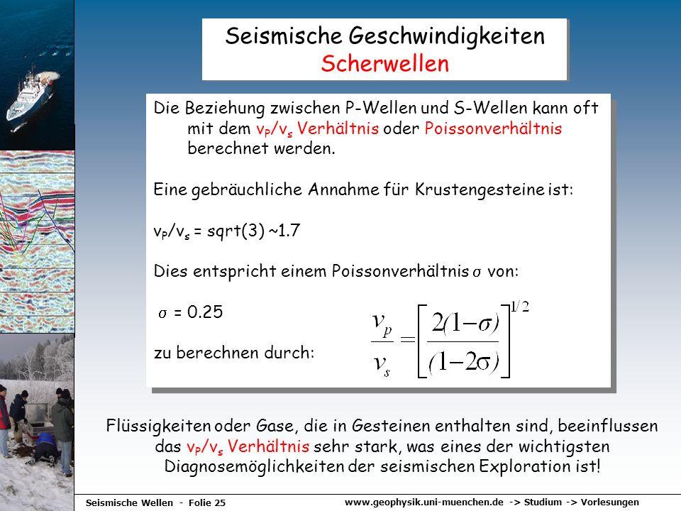www.geophysik.uni-muenchen.de -> Studium -> Vorlesungen Seismische Wellen - Folie 25 Seismische Geschwindigkeiten Scherwellen Die Beziehung zwischen P