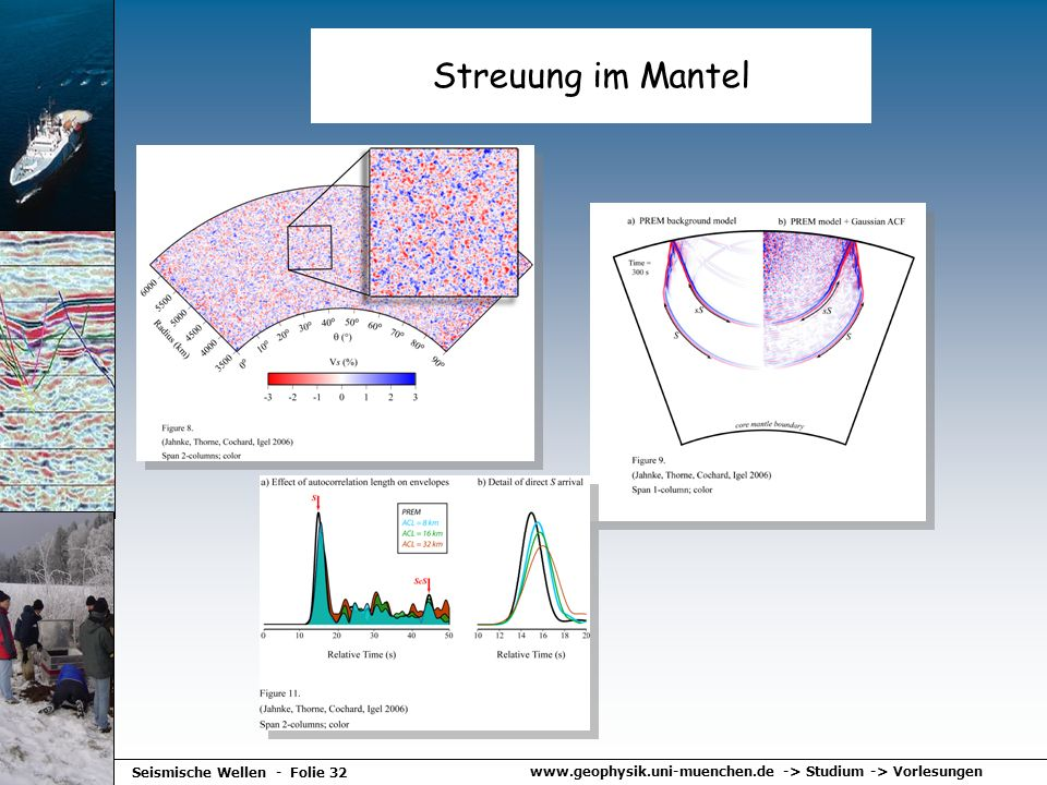 www.geophysik.uni-muenchen.de -> Studium -> Vorlesungen Seismische Wellen - Folie 32 Streuung im Mantel