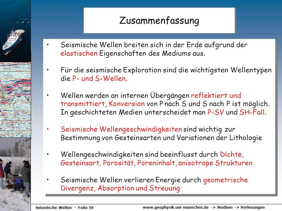 www.geophysik.uni-muenchen.de -> Studium -> Vorlesungen Seismische Wellen - Folie 59 Zusammenfassung Seismische Wellen breiten sich in der Erde aufgru