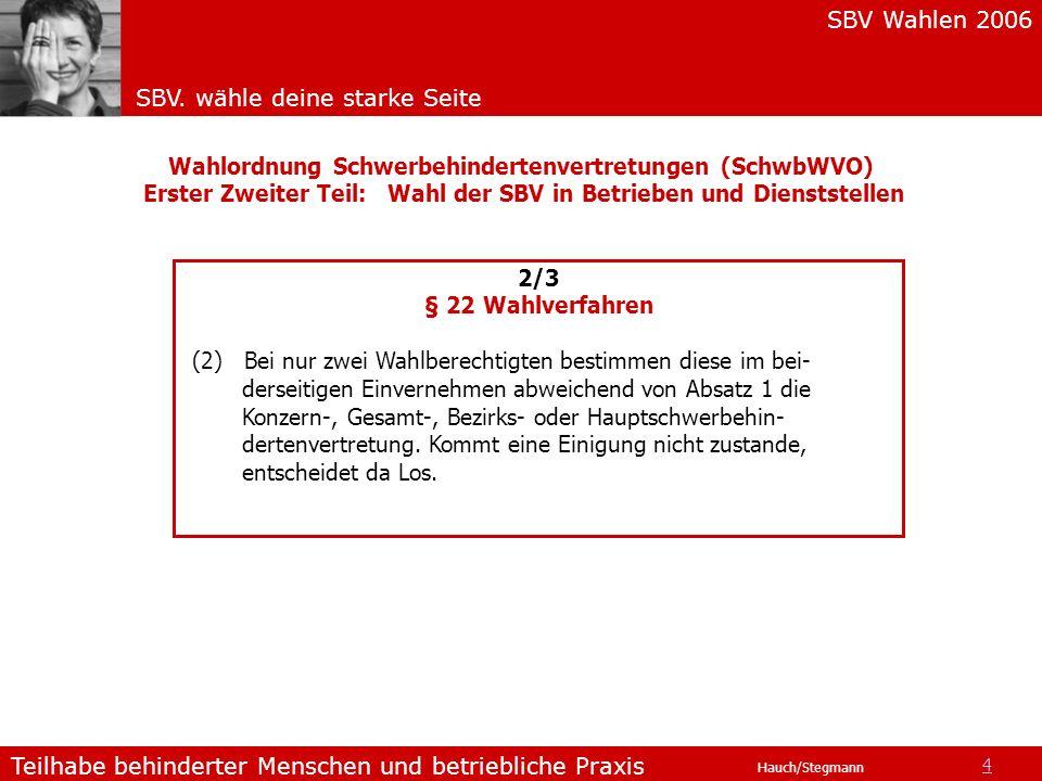 SBV Wahlen 2006 SBV. wähle deine starke Seite Teilhabe behinderter Menschen und betriebliche Praxis Hauch/Stegmann Wahlordnung Schwerbehindertenvertre