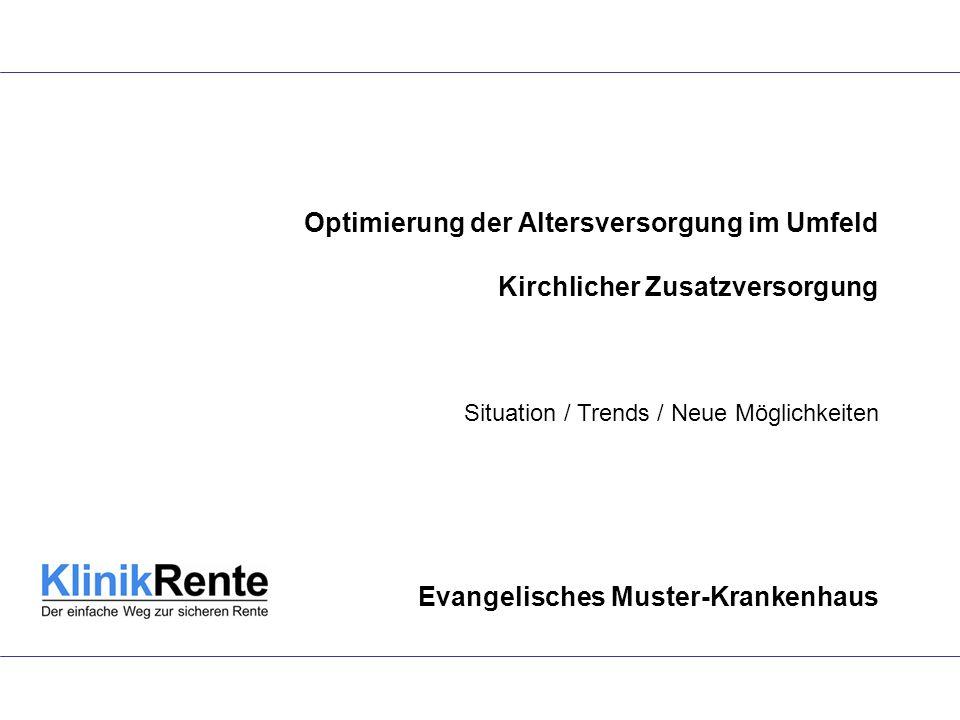 Optimierung der Altersversorgung im Umfeld Kirchlicher Zusatzversorgung Situation / Trends / Neue Möglichkeiten Evangelisches Muster-Krankenhaus