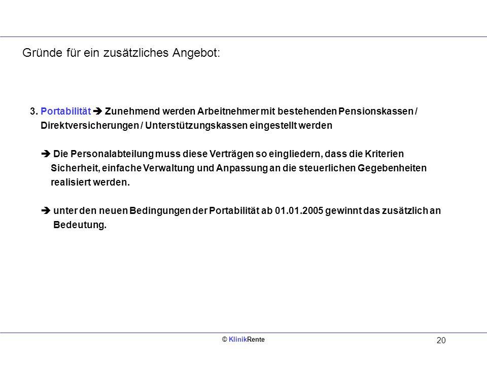 © KlinikRente 20 Innen links (Rückseite vom Deckblatt) 3. Portabilität Zunehmend werden Arbeitnehmer mit bestehenden Pensionskassen / Direktversicheru