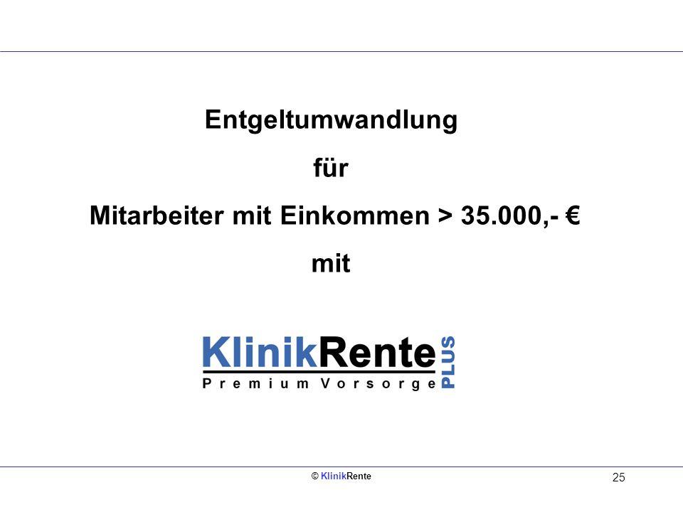 © KlinikRente 25 Entgeltumwandlung für Mitarbeiter mit Einkommen > 35.000,- mit