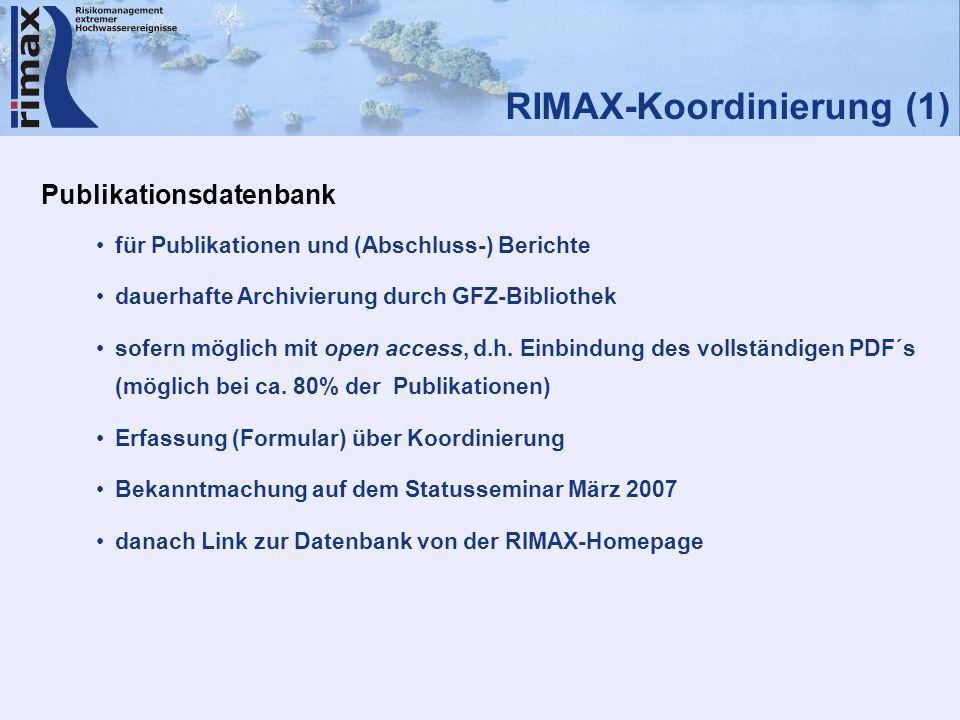RIMAX-Koordinierung (1) Publikationsdatenbank für Publikationen und (Abschluss-) Berichte dauerhafte Archivierung durch GFZ-Bibliothek sofern möglich mit open access, d.h.