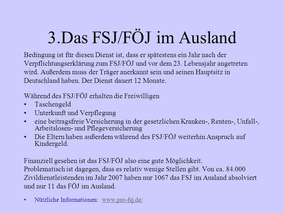 3.Das FSJ/FÖJ im Ausland Bedingung ist für diesen Dienst ist, dass er spätestens ein Jahr nach der Verpflichtungserklärung zum FSJ/FÖJ und vor dem 23.