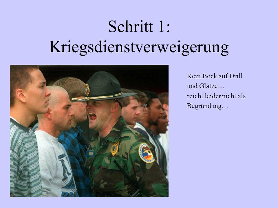 Schritt 1: Kriegsdienstverweigerung Kein Bock auf Drill und Glatze… reicht leider nicht als Begründung…