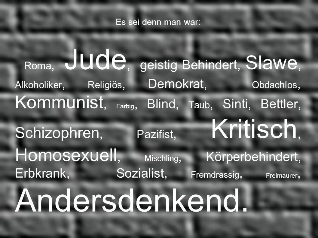 Es sei denn man war: Roma, Jude, geistig Behindert, Slawe, Alkoholiker, Religiös, Demokrat, Obdachlos, Kommunist, Farbig, Blind, Taub, Sinti, Bettler,