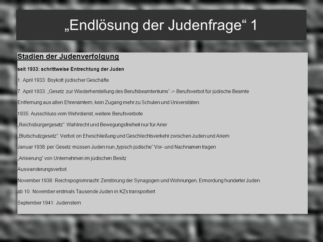 Endlösung der Judenfrage 1 Stadien der Judenverfolgung seit 1933: schrittweise Entrechtung der Juden 1. April 1933: Boykott jüdischer Geschäfte 7. Apr