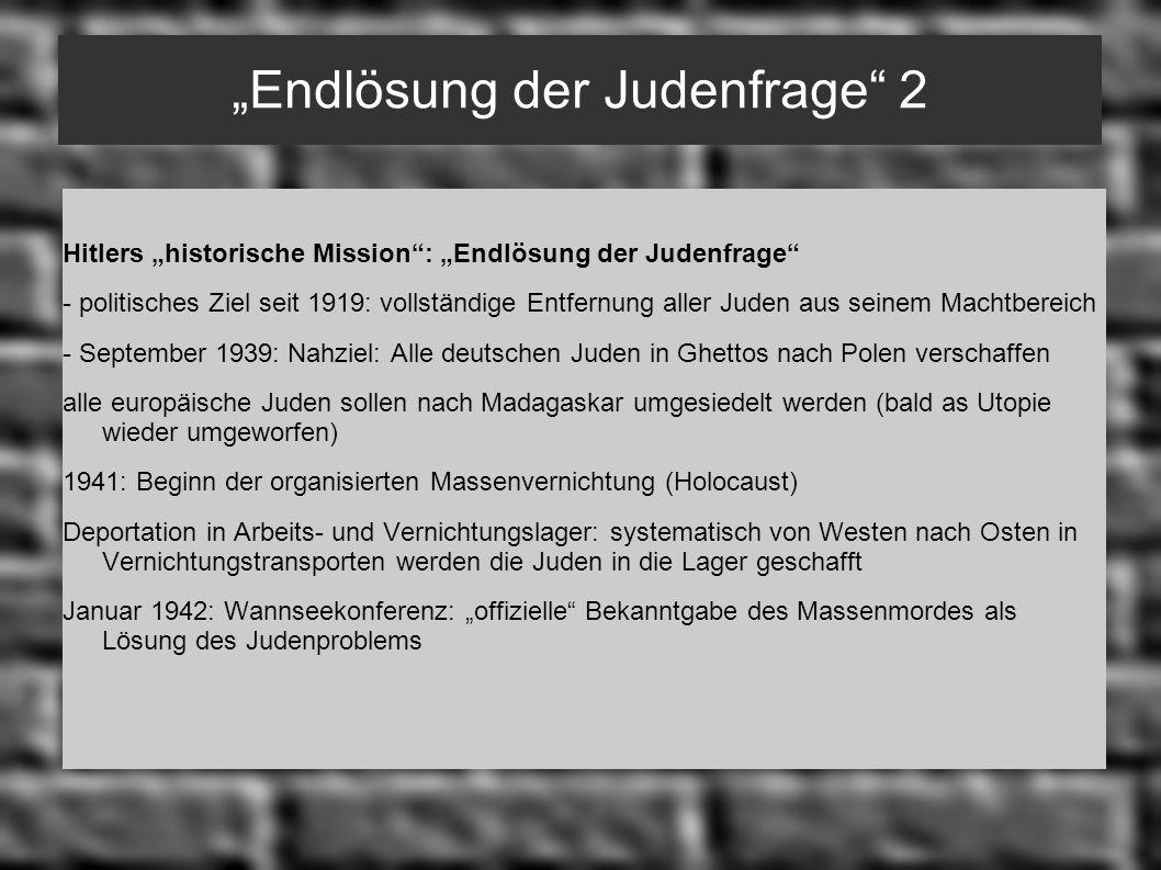 Endlösung der Judenfrage 2 Hitlers historische Mission: Endlösung der Judenfrage - politisches Ziel seit 1919: vollständige Entfernung aller Juden aus