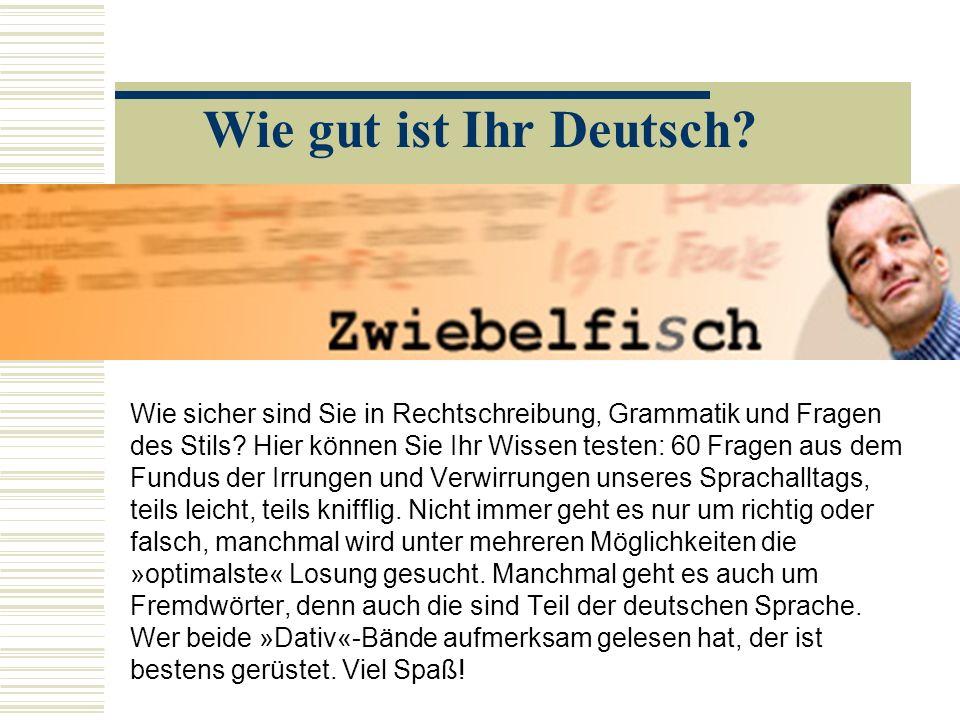 Wie gut ist Ihr Deutsch.Wie sicher sind Sie in Rechtschreibung, Grammatik und Fragen des Stils.