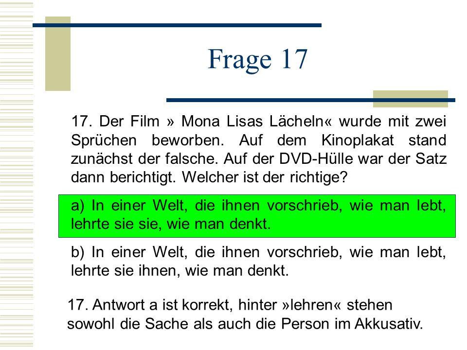 Frage 17 17.Der Film » Mona Lisas Lächeln« wurde mit zwei Sprüchen beworben.