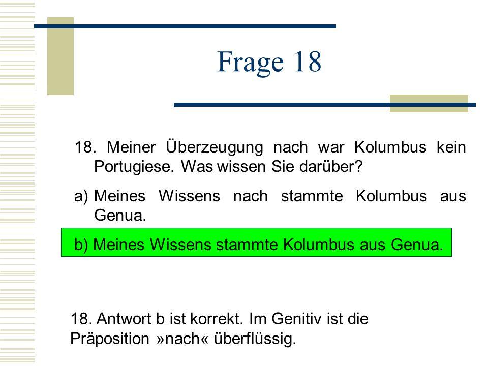 Frage 18 18.Meiner Überzeugung nach war Kolumbus kein Portugiese.