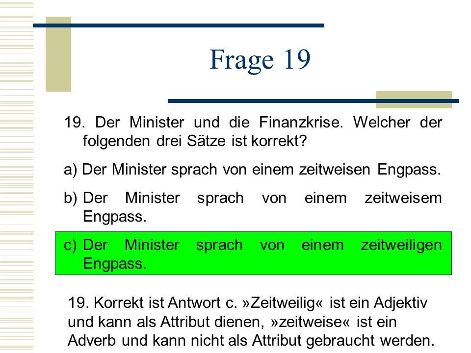 Frage 19 19.Der Minister und die Finanzkrise. Welcher der folgenden drei Sätze ist korrekt.