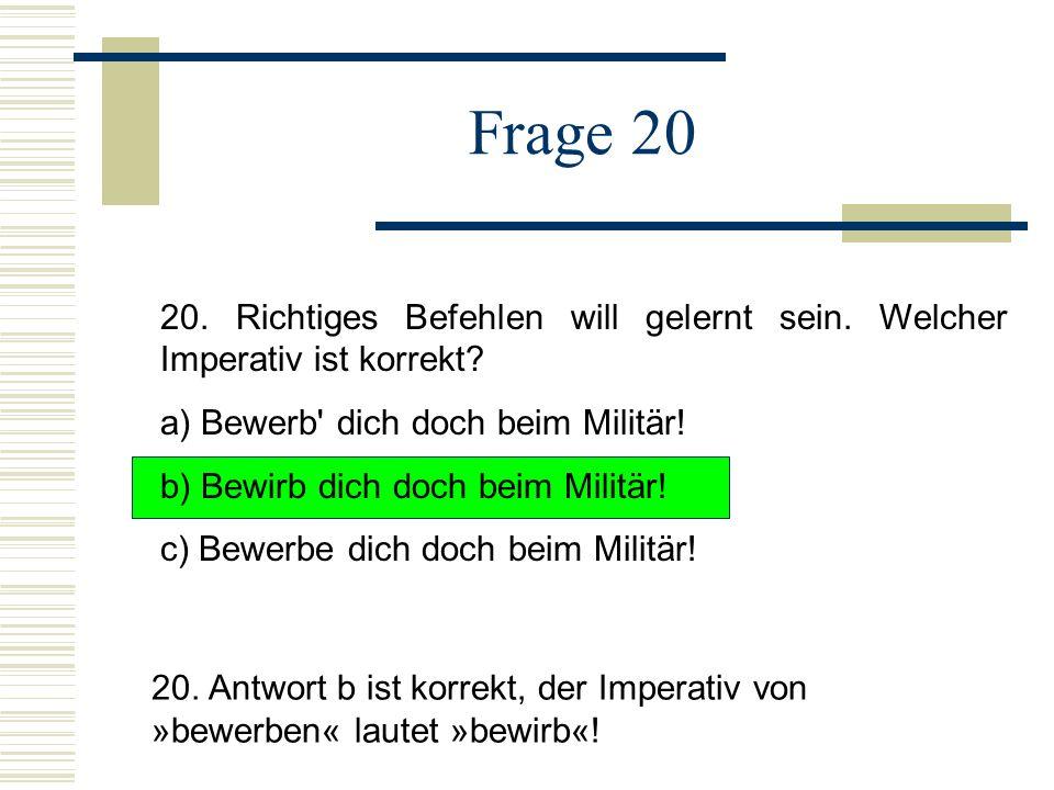 Frage 20 20.Richtiges Befehlen will gelernt sein.