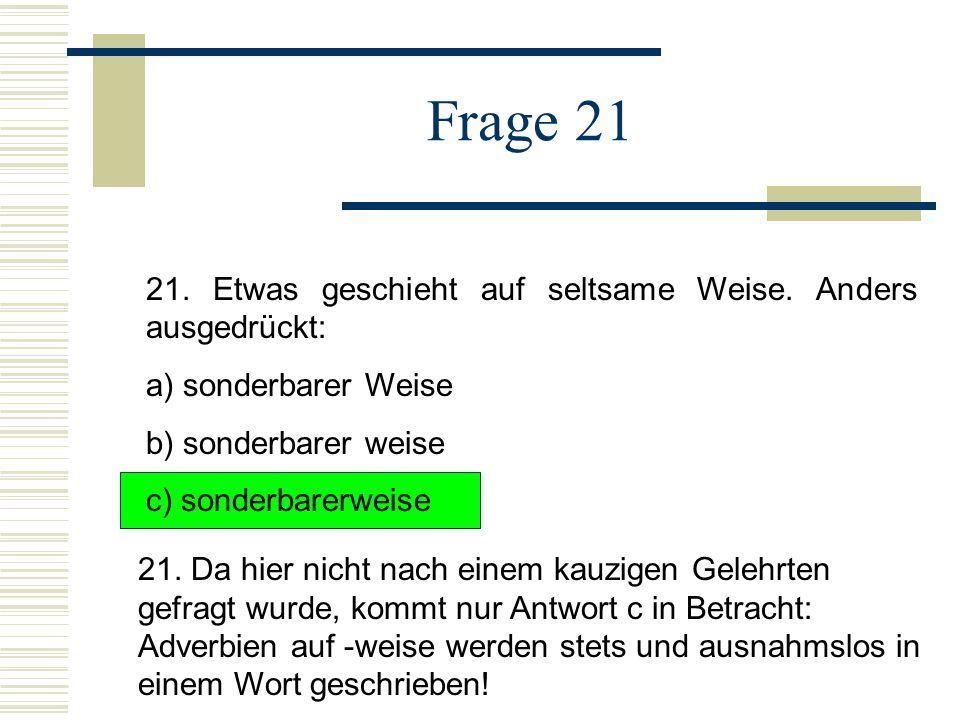 Frage 21 21.Etwas geschieht auf seltsame Weise.
