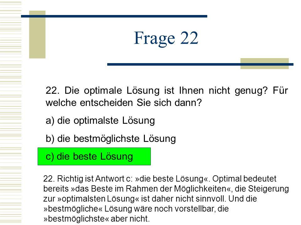 Frage 22 22.Die optimale Lösung ist Ihnen nicht genug.