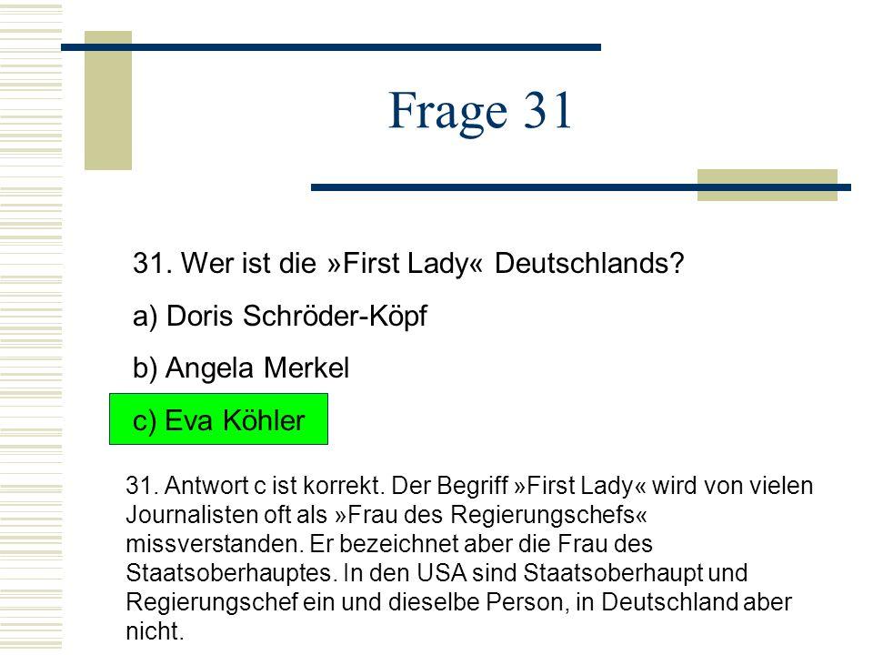 Frage 31 31.Wer ist die »First Lady« Deutschlands.