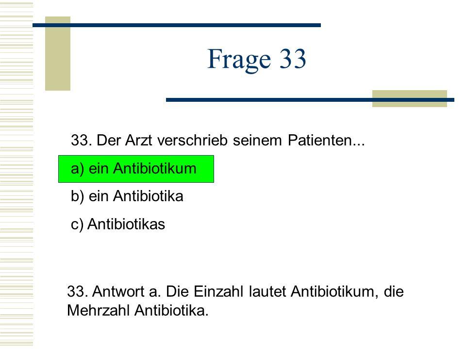 Frage 33 33.Der Arzt verschrieb seinem Patienten...