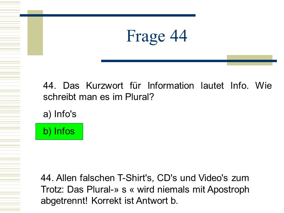 Frage 44 44.Das Kurzwort für Information lautet Info.