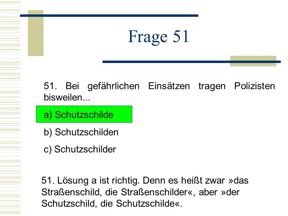Frage 51 51.Bei gefährlichen Einsätzen tragen Polizisten bisweilen...