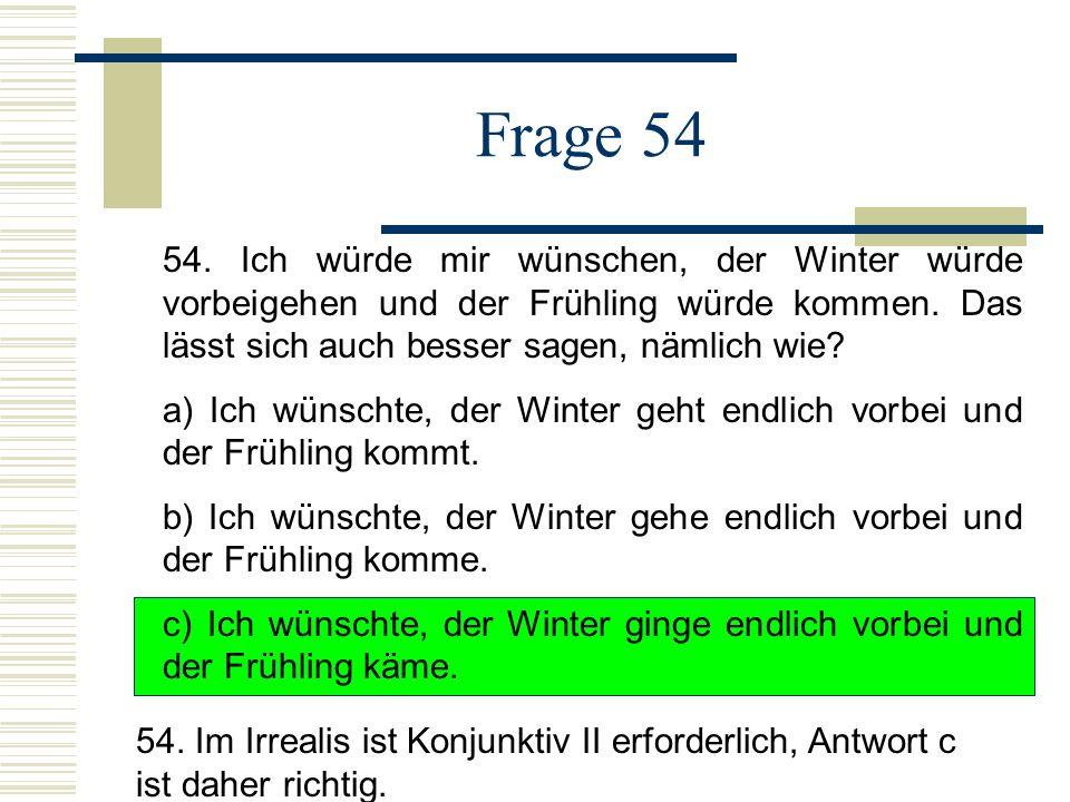 Frage 54 54.Ich würde mir wünschen, der Winter würde vorbeigehen und der Frühling würde kommen.