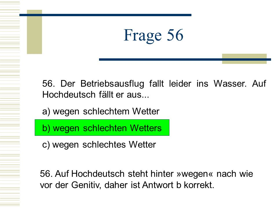 Frage 56 56.Der Betriebsausflug fallt leider ins Wasser.
