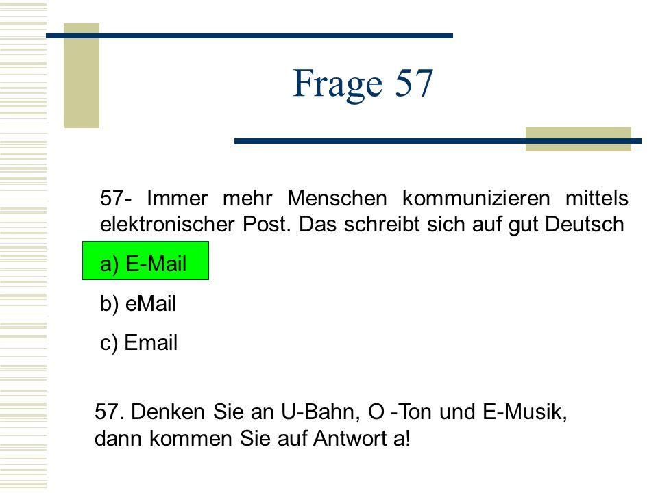 Frage 57 57- Immer mehr Menschen kommunizieren mittels elektronischer Post.