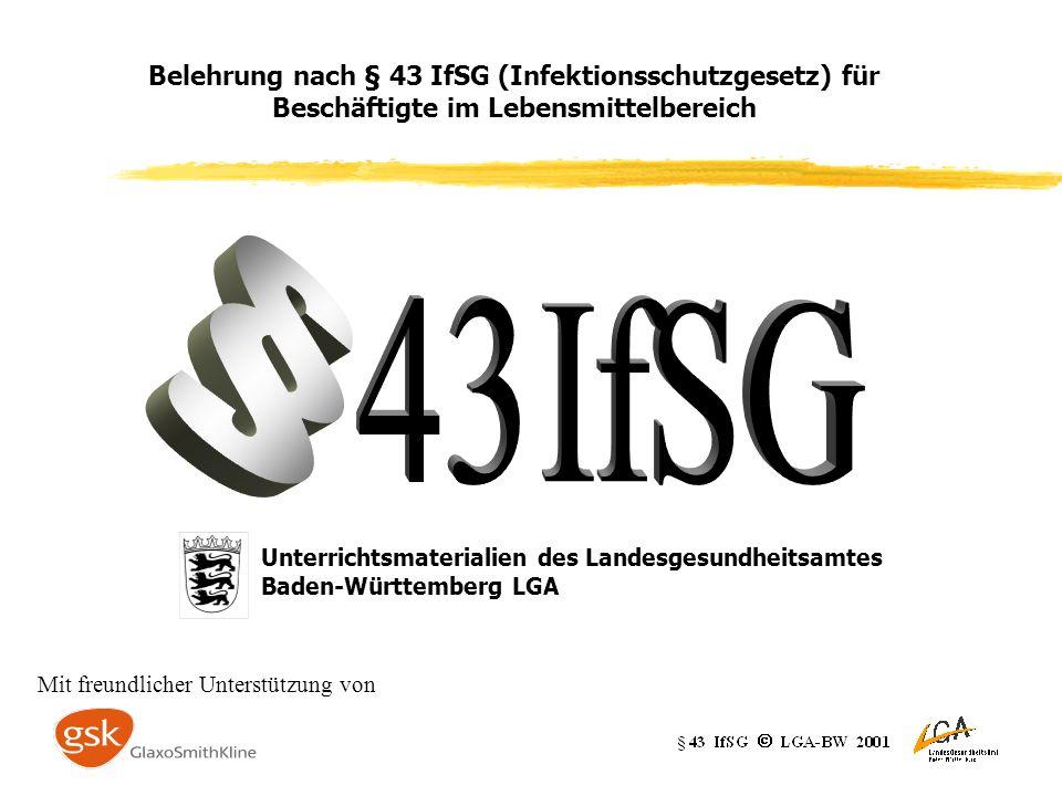 Belehrung nach § 43 IfSG (Infektionsschutzgesetz) für Beschäftigte im Lebensmittelbereich Unterrichtsmaterialien des Landesgesundheitsamtes Baden-Württemberg LGA Mit freundlicher Unterstützung von