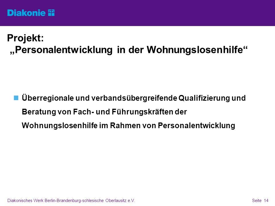 Diakonisches Werk Berlin-Brandenburg-schlesische Oberlausitz e.V.Seite 14 Projekt: Personalentwicklung in der Wohnungslosenhilfe Überregionale und ver