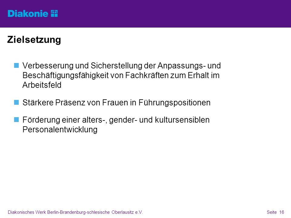 Diakonisches Werk Berlin-Brandenburg-schlesische Oberlausitz e.V.Seite 16 Zielsetzung Verbesserung und Sicherstellung der Anpassungs- und Beschäftigun