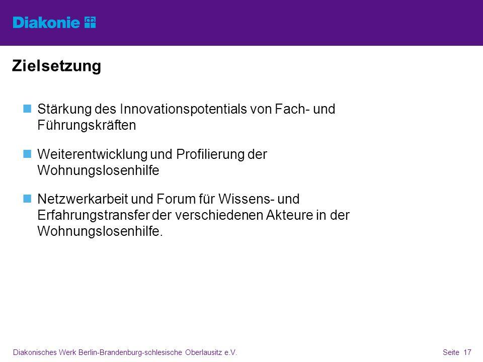 Diakonisches Werk Berlin-Brandenburg-schlesische Oberlausitz e.V.Seite 17 Zielsetzung Stärkung des Innovationspotentials von Fach- und Führungskräften