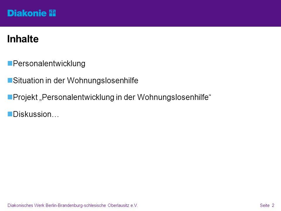 Diakonisches Werk Berlin-Brandenburg-schlesische Oberlausitz e.V.Seite 2 Inhalte Personalentwicklung Situation in der Wohnungslosenhilfe Projekt Perso