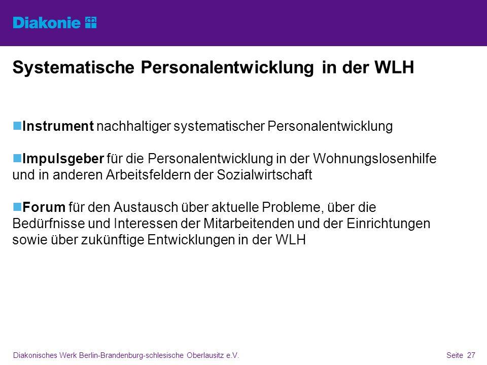 Diakonisches Werk Berlin-Brandenburg-schlesische Oberlausitz e.V.Seite 27 Systematische Personalentwicklung in der WLH Instrument nachhaltiger systema