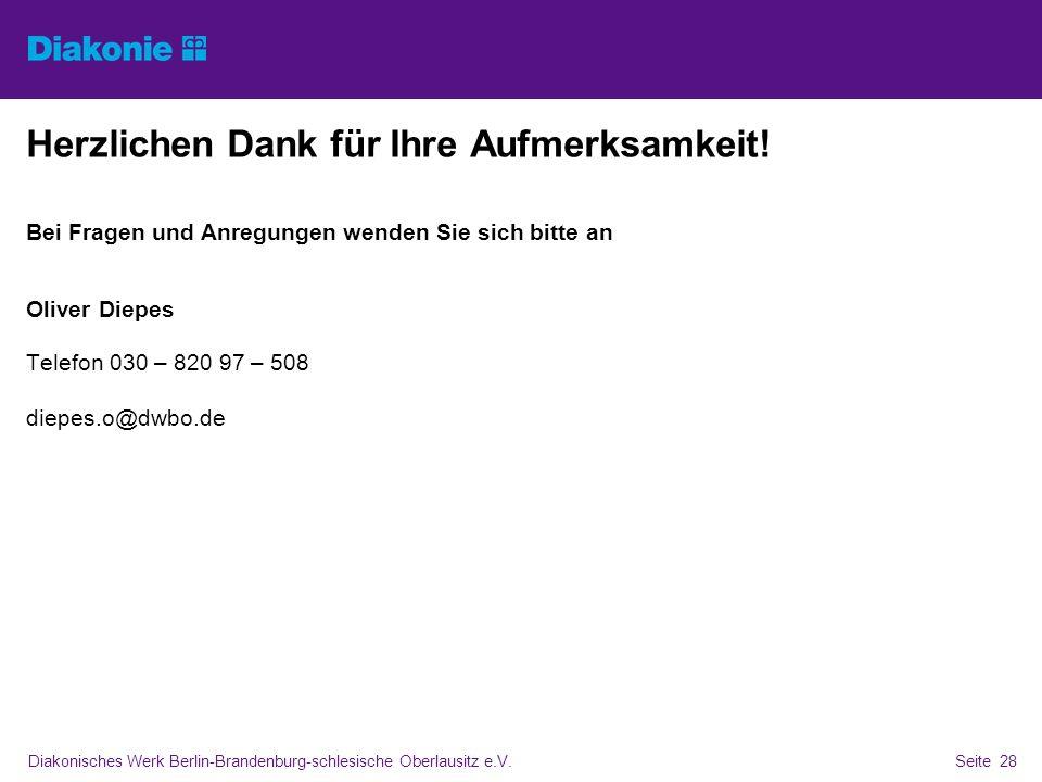 Diakonisches Werk Berlin-Brandenburg-schlesische Oberlausitz e.V.Seite 28 Herzlichen Dank für Ihre Aufmerksamkeit! Bei Fragen und Anregungen wenden Si