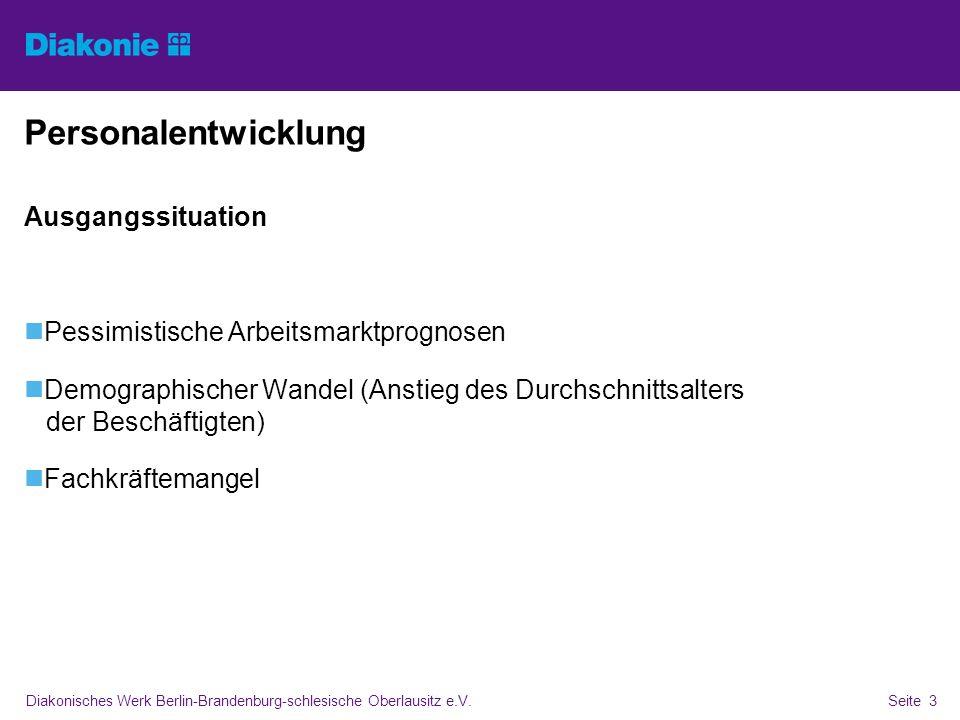 Diakonisches Werk Berlin-Brandenburg-schlesische Oberlausitz e.V.Seite 3 Personalentwicklung Ausgangssituation Pessimistische Arbeitsmarktprognosen De