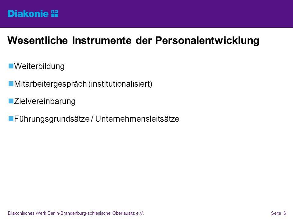 Diakonisches Werk Berlin-Brandenburg-schlesische Oberlausitz e.V.Seite 6 Wesentliche Instrumente der Personalentwicklung Weiterbildung Mitarbeitergesp