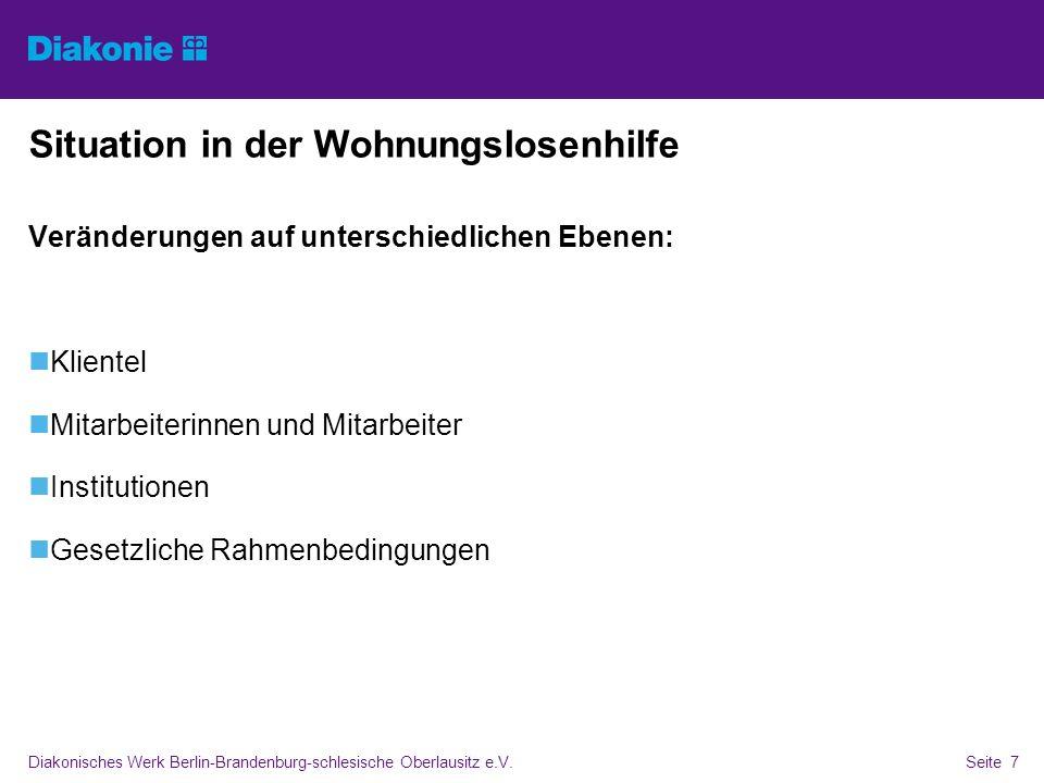 Diakonisches Werk Berlin-Brandenburg-schlesische Oberlausitz e.V.Seite 7 Situation in der Wohnungslosenhilfe Veränderungen auf unterschiedlichen Ebene