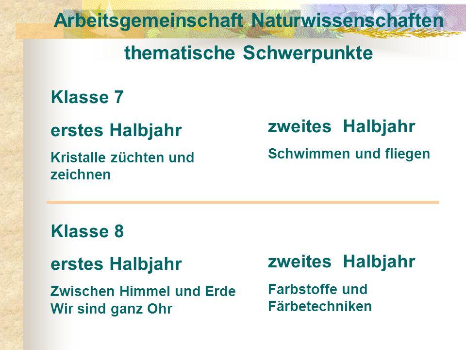 Arbeitsgemeinschaft Naturwissenschaften thematische Schwerpunkte Klasse 7 erstes Halbjahr Kristalle züchten und zeichnen Klasse 8 erstes Halbjahr Zwis