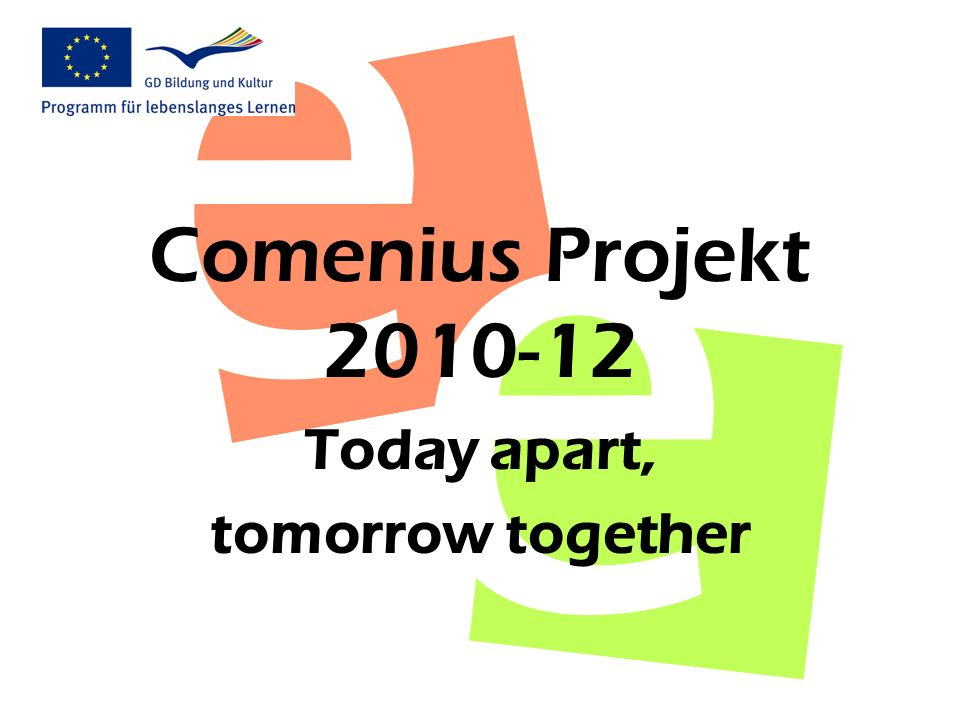 Comenius Projekt 2010-12 Today apart, tomorrow together